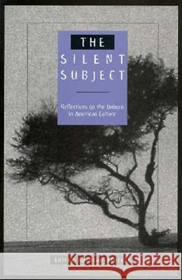 The Silent Subject : Reflections on the Unborn in American Culture Brad Stetson Brad Stetson 9780275953928