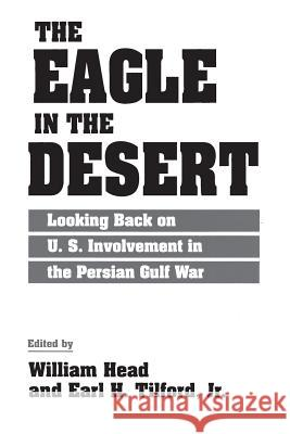 The Eagle in the Desert : Looking Back on U. S. Involvement in the Persian Gulf War William Head Earl Tilford 9780275953973