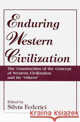 Enduring Western Civilization: The Construction of the Concept of Western Civilization and Its Others Silvia Federici Silvia Federici 9780275954000