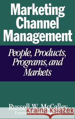 Marketing Channel Management: People, Products, Programs, and Markets Russell W. McCalley 9780275954390