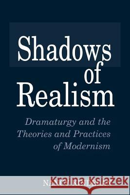 Shadows of Realism : Dramaturgy and the Theories and Practices of Modernism Nancy Kindelan 9780275954710