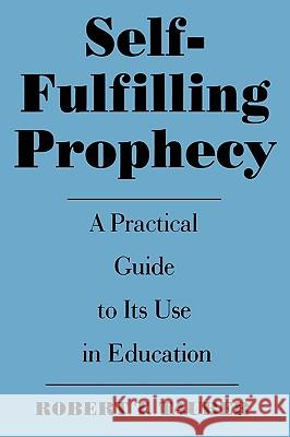 Self-Fulfilling Prophecy: A Practical Guide to Its Use in Education Robert T. Tauber 9780275955038
