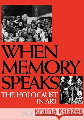 When Memory Speaks: The Holocaust in Art Nelly S. Toll 9780275955342