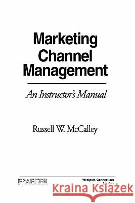 Marketing Channel Management : An Instructor's Manual Russell W. McCalley 9780275955472