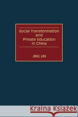 Social Transformation and Private Education in China Jing Lin 9780275955908