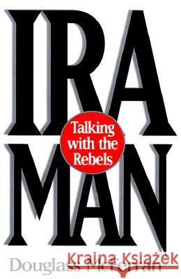 IRA Man: Talking with the Rebels Douglass McFerran 9780275955915 Praeger Publishers