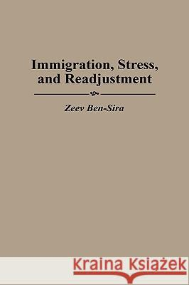 Immigration, Stress, and Readjustment Zeev Ben-Sira 9780275956325