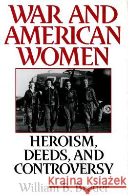 War and American Women : Heroism, Deeds, and Controversy William B. Breuer 9780275957179