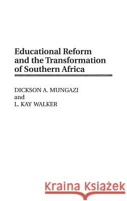 Educational Reform and the Transformation of Southern Africa Dickson A. Mungazi L. Kay Walker L. Kay Walker 9780275957469