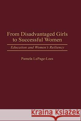 From Disadvantaged Girls to Successful Women : Education and Women's Resiliency Pamela Lepage-Lees 9780275957520