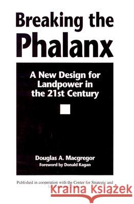 Breaking the Phalanx : A New Design for Landpower in the 21st Century Douglas A. MacGregor Center for Strategic & International Stu Donald Kagan 9780275957940