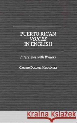 Puerto Rican Voices in English: Interviews with Writers Carmen Delores Hernandez 9780275958091
