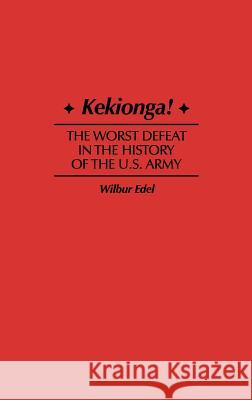 Kekionga! : The Worst Defeat in the History of the U.S. Army Wilbur Edel 9780275958213