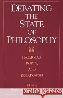 Debating the State of Philosophy : Habermas, Rorty, and Kolakowski Jozef Niznik John Sanders Jurgen Habermas 9780275958350