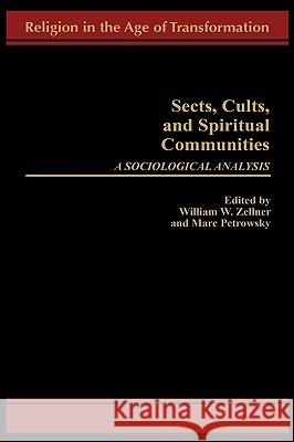 Sects, Cults, and Spiritual Communities : A Sociological Analysis William W. Zellner Marc Petrowsky 9780275958602