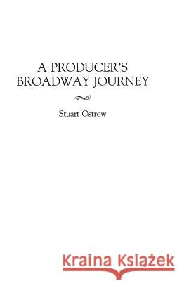 A Producer's Broadway Journey Stuart Ostrow 9780275958664