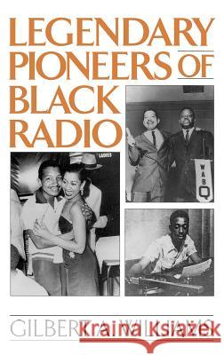 Legendary Pioneers of Black Radio Gilbert Anthony Williams 9780275958886