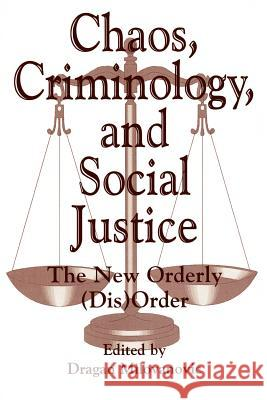 Chaos, Criminology, and Social Justice: The New Orderly (Dis)Order Dragan Milovanovic 9780275959128