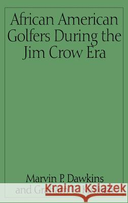 African American Golfers During the Jim Crow Era Marvin P. Dawkins Graham C. Kinloch Graham Charles Kinloch 9780275959401