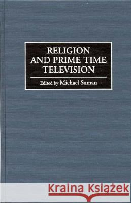 Religion and Prime Time Television Michael Suman 9780275960346