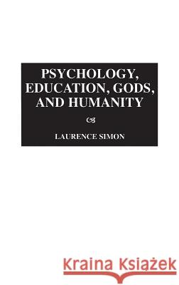 Psychology, Education, Gods, and Humanity Laurence Simon 9780275960582