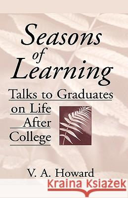 Seasons of Learning : Talks to Graduates on Life After College V. A. Howard 9780275961022