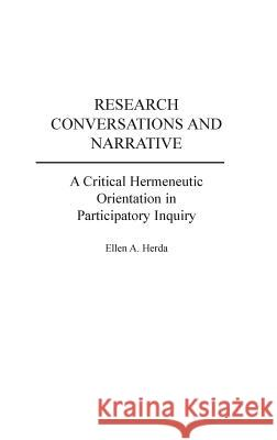 Research Conversations and Narrative: A Critical Hermeneutic Orientation in Participatory Inquiry Ellen A. Herda 9780275961053