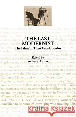 The Last Modernist : The Films of Theo Angelopoulos Andrew Horton Andrew Horton 9780275961190