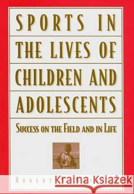 Sports in the Lives of Children and Adolescents : Success on the Field and in Life Robert S. Griffin 9780275961275