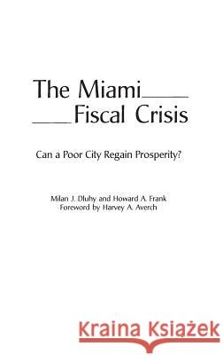 The Miami Fiscal Crisis : Can a Poor City Regain Prosperity? Howard A. Frank Milan J. Dluhy 9780275962135