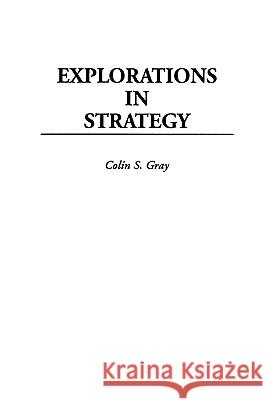Explorations in Strategy Colin S. Gray 9780275962562
