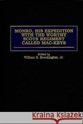 Monro, His Expedition with the Worthy Scots Regiment Called Mac-Keys William S. Brockington Geoffrey Parker Robert Monro 9780275962678