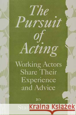 The Pursuit of Acting: Working Actors Share Their Experience and Advice Starra Andrews 9780275962814
