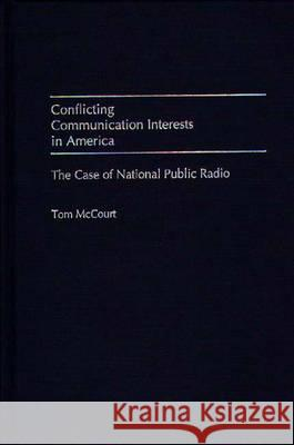 Conflicting Communication Interests in America: The Case of National Public Radio Tom McCourt Tom McCourt 9780275963583