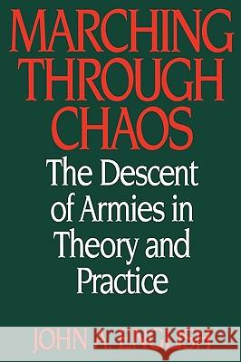 Marching through Chaos : The Descent of Armies in Theory and Practice John A. English 9780275963927
