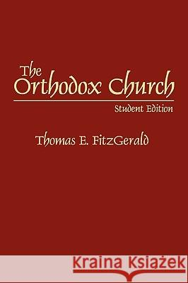 The Orthodox Church: Student Edition Thomas E. Fitzgerald 9780275964382