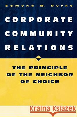 Corporate Community Relations : The Principle of the Neighbor of Choice Edmund M. Burke Raymond V. Gilmartin 9780275964719