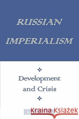 Russian Imperialism: Development and Crisis Ariel Cohen 9780275964818