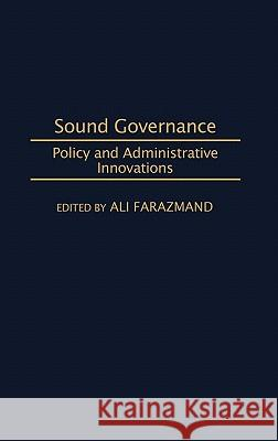 Sound Governance: Policy and Administrative Innovations Ali Farazmand Rosalyn Carter 9780275965143