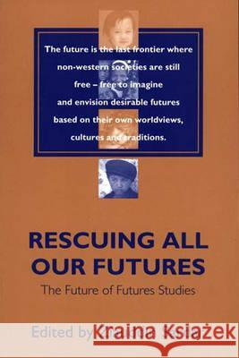 Rescuing All Our Futures: The Future of Futures Studies Ziauddin Sardar 9780275965594