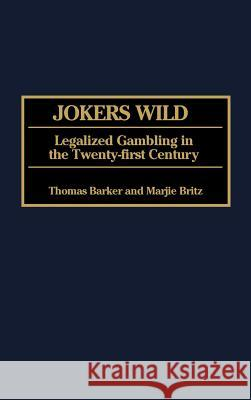 Jokers Wild: Legalized Gambling in the Twenty-First Century Thomas Barker Marjie Britz 9780275965877