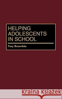 Helping Adolescents in School Tony Branwhite 9780275968984