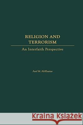 Religion and Terrorism : An Interfaith Perspective Aref M. Al-Khattar 9780275969233