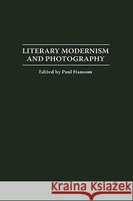 Literary Modernism and Photography Paul Hansom 9780275971304