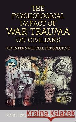 Psychological Impact of War Trauma on Civilians: An International Perspective Stanley Krippner Teresa M. McIntyre Teresa M. McIntyre 9780275972028