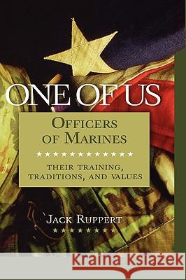 One of Us : Officers of Marines--Their Training, Traditions, and Values Jack Ruppert 9780275972226