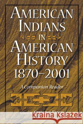 American Indians in American History, 1870-2001: A Companion Reader  9780275972776