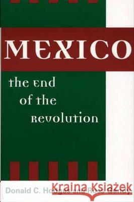 Mexico, the End of the Revolution Donald Clark Hodges Ross Gandy Donald C. Hodges 9780275973339