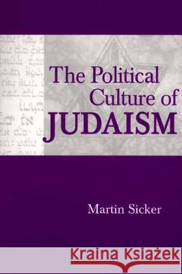 The Political Culture of Judaism Martin Sicker 9780275974299