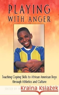 Playing with Anger : Teaching Coping Skills to African American Boys through Athletics and Culture Howard C. Stevenson 9780275975173
